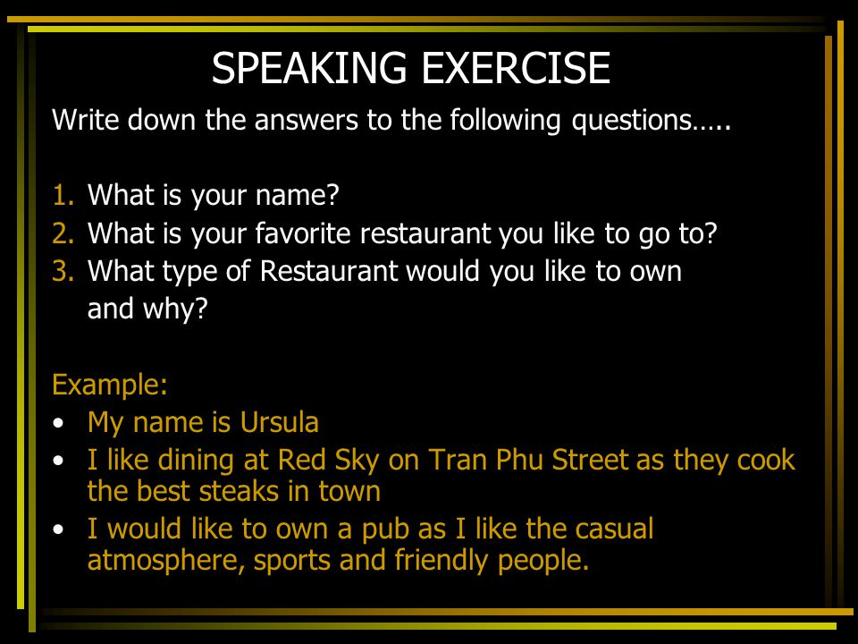 SPEAKING EXERCISE Write down the answers to the following questions…..