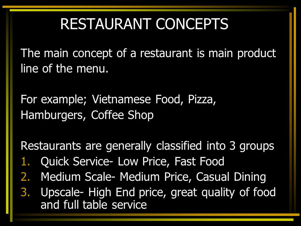 RESTAURANT CONCEPTS The main concept of a restaurant is main product