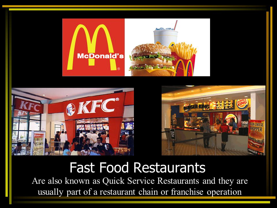Fast Food Restaurants Are also known as Quick Service Restaurants and they are usually part of a restaurant chain or franchise operation.
