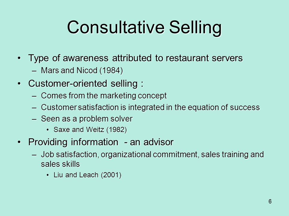 Consultative Selling Type of awareness attributed to restaurant servers. Mars and Nicod (1984) Customer-oriented selling :