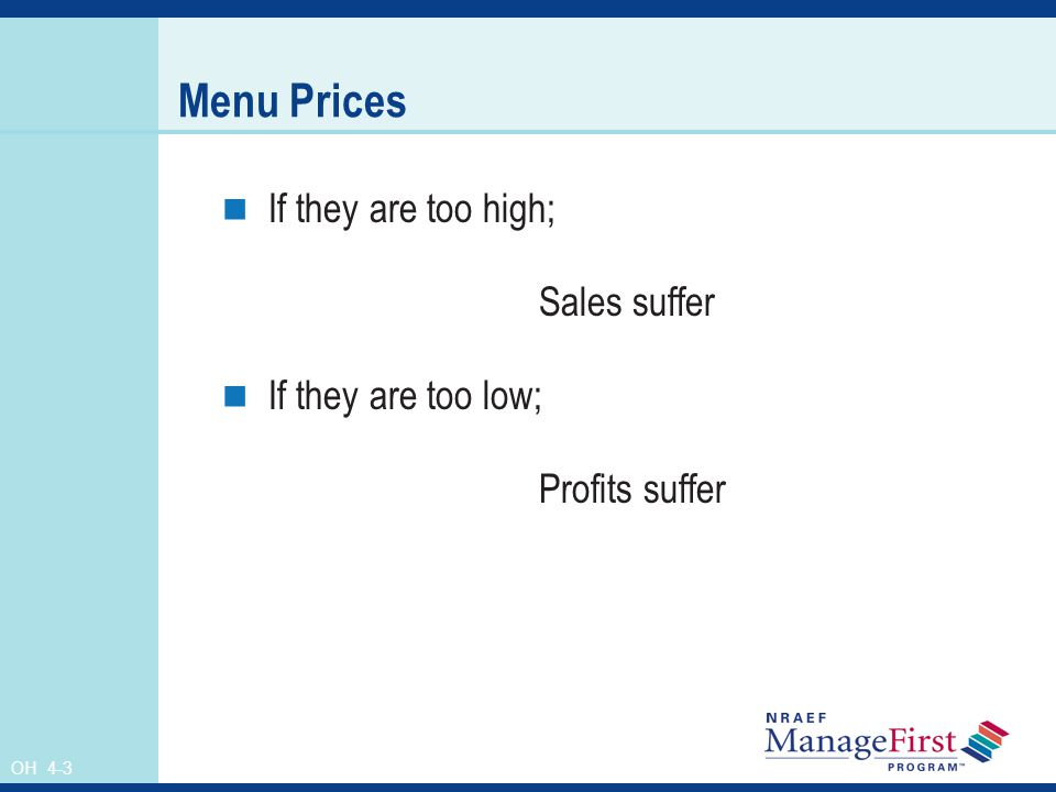 Menu Prices If they are too high; Sales suffer If they are too low;