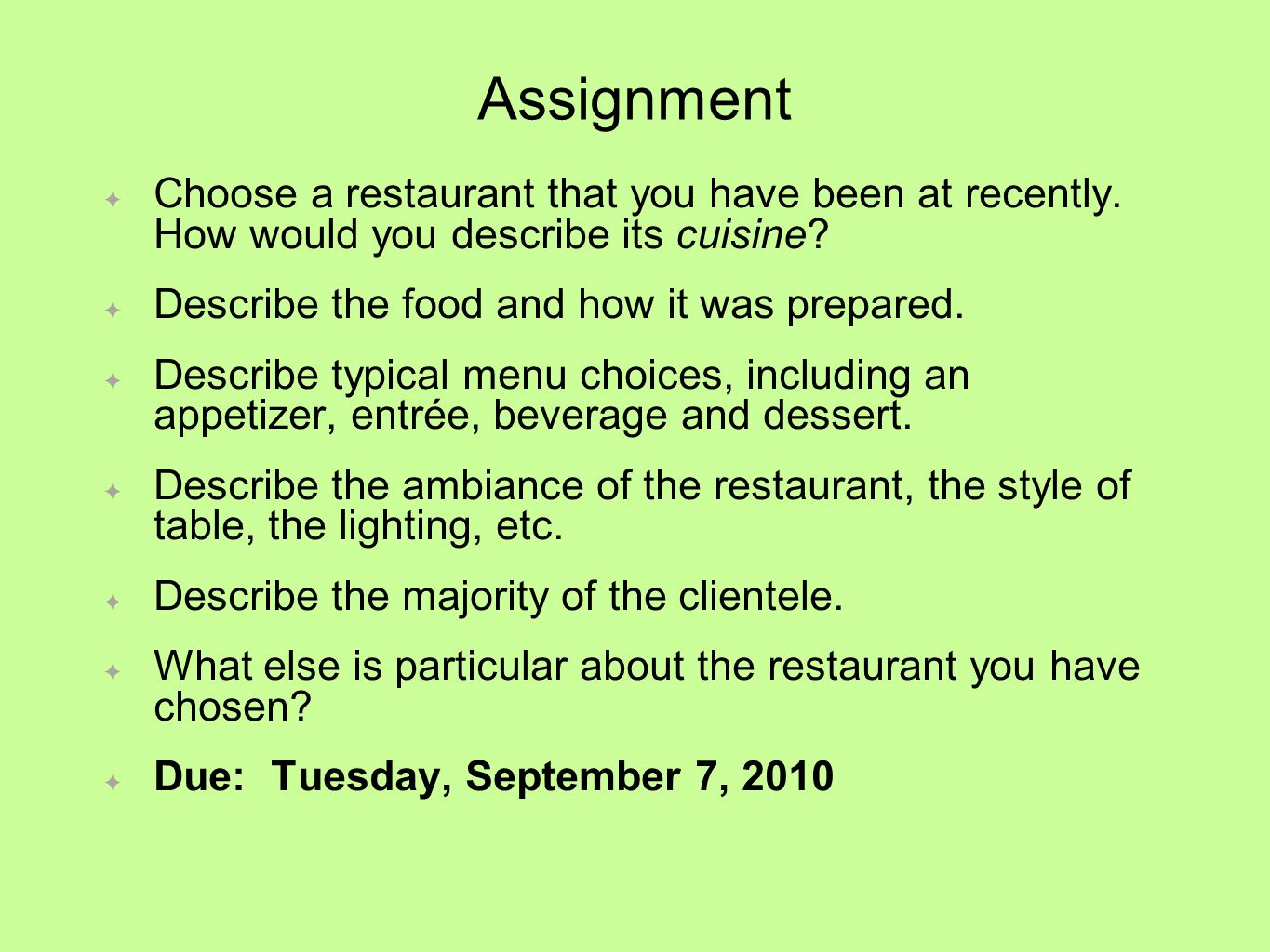 Assignment Choose a restaurant that you have been at recently. How would you describe its cuisine