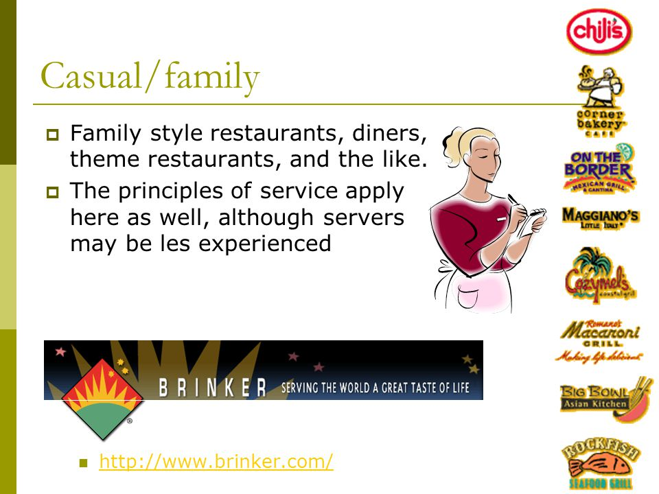 Casual/family Family style restaurants, diners, theme restaurants, and the like.
