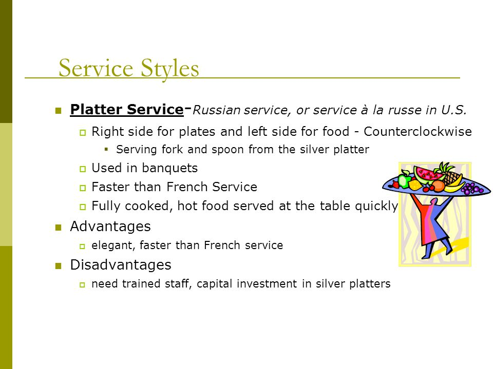 Service Styles Platter Service-Russian service, or service à la russe in U.S. Right side for plates and left side for food - Counterclockwise.