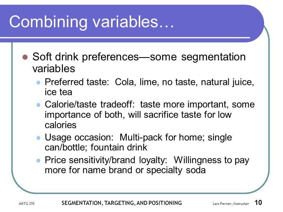 Combining variables… Soft drink preferences—some segmentation variables. Preferred taste: Cola, lime, no taste, natural juice, ice tea.