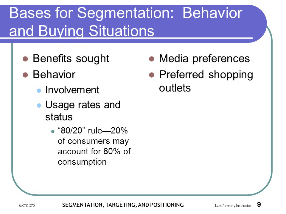 Bases for Segmentation: Behavior and Buying Situations