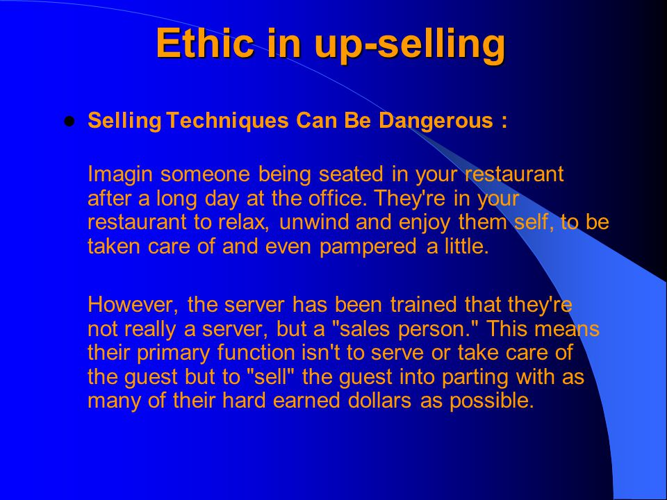 Ethic in up-selling Selling Techniques Can Be Dangerous :