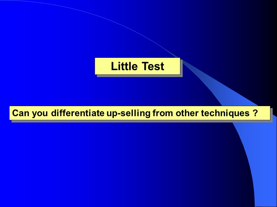 Little Test Can you differentiate up-selling from other techniques