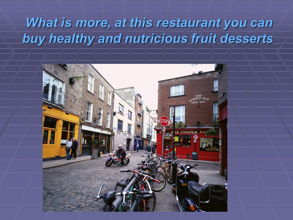 What is more, at this restaurant you can buy healthy and nutricious fruit desserts