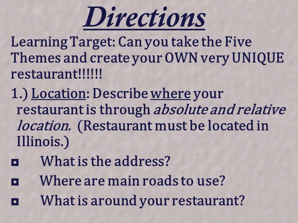 Directions Learning Target: Can you take the Five Themes and create your OWN very UNIQUE restaurant!!!!!!
