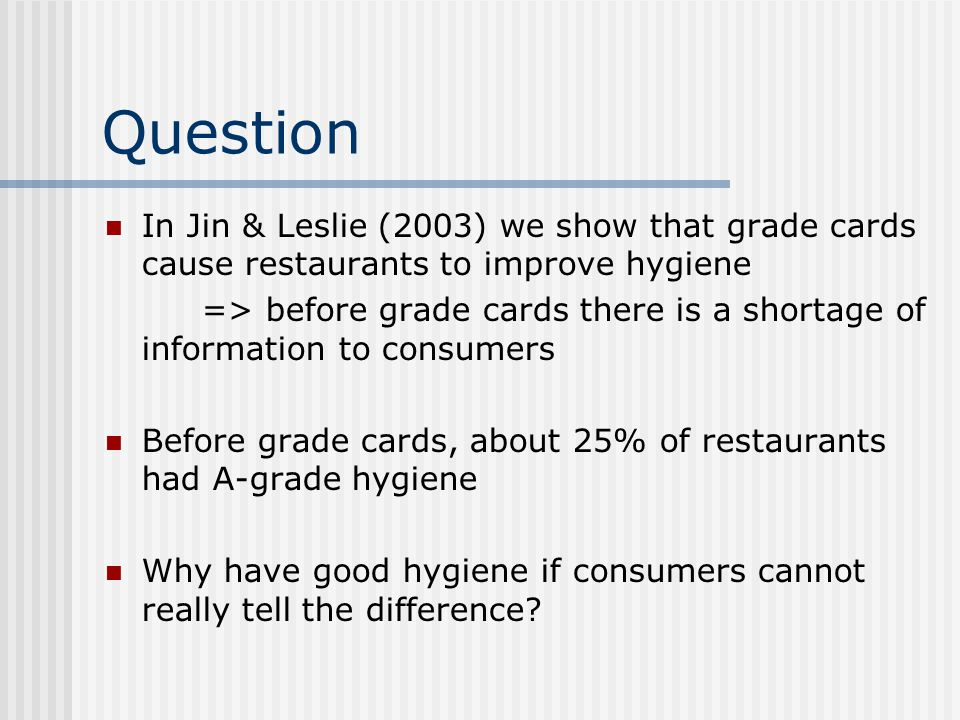 Question In Jin & Leslie (2003) we show that grade cards cause restaurants to improve hygiene.