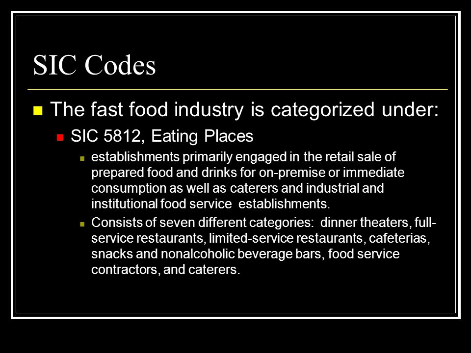 SIC Codes The fast food industry is categorized under: