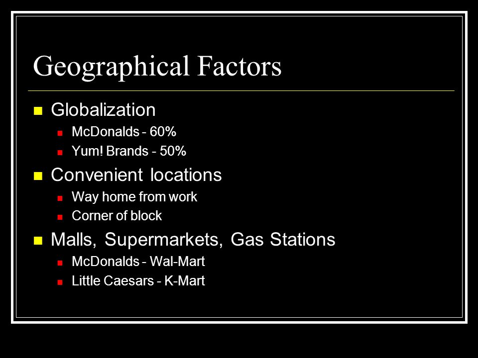 Geographical Factors Globalization Convenient locations