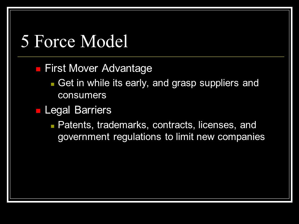 5 Force Model First Mover Advantage Legal Barriers