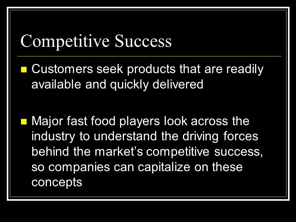 Competitive Success Customers seek products that are readily available and quickly delivered.