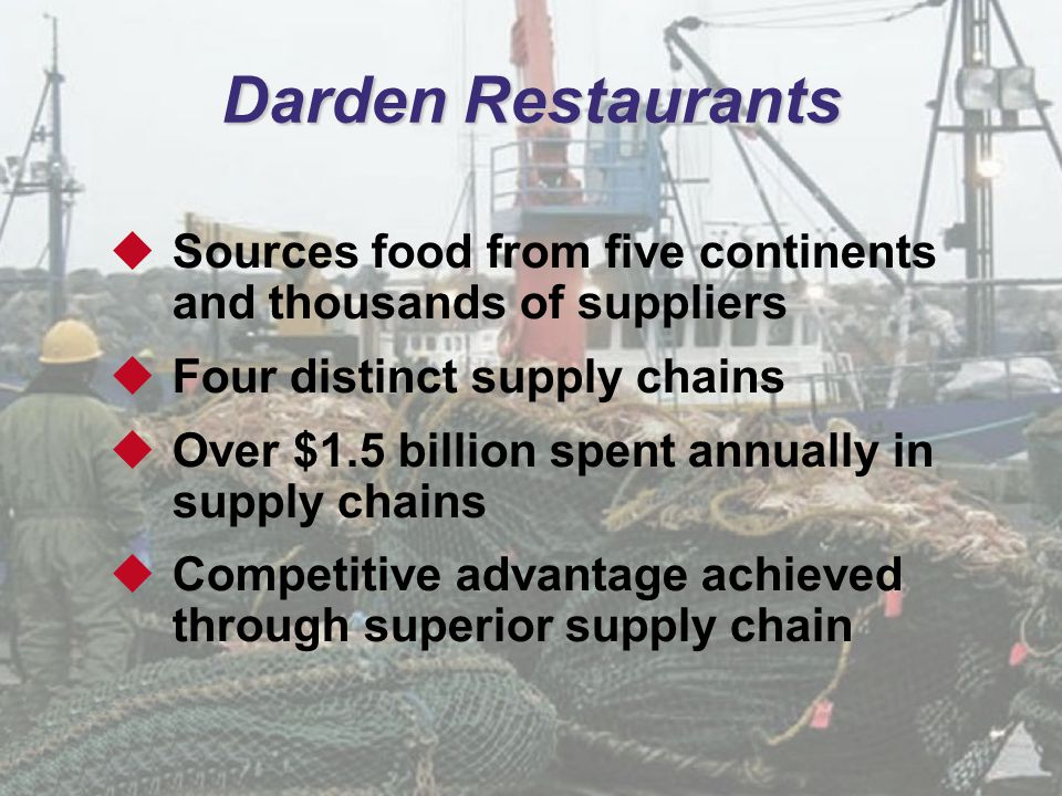 Darden Restaurants Sources food from five continents and thousands of suppliers. Four distinct supply chains.