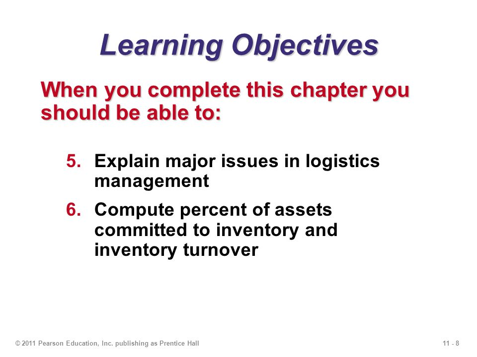 Learning Objectives When you complete this chapter you should be able to: Explain major issues in logistics management.