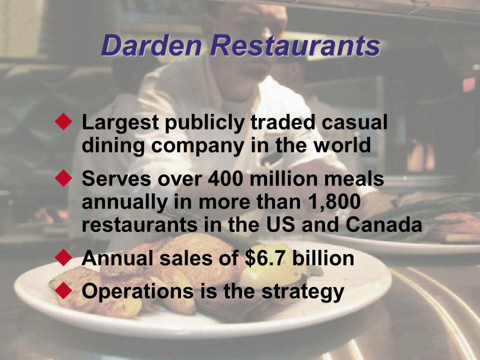 Darden Restaurants Largest publicly traded casual dining company in the world.
