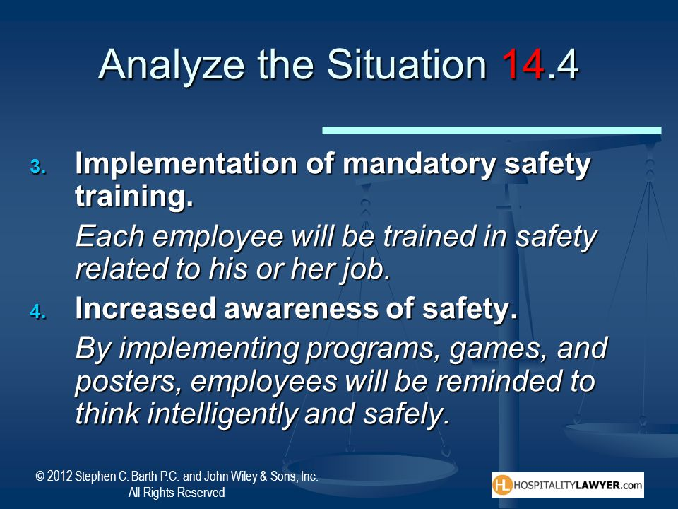 Analyze the Situation 14.4 Implementation of mandatory safety training. Each employee will be trained in safety related to his or her job.