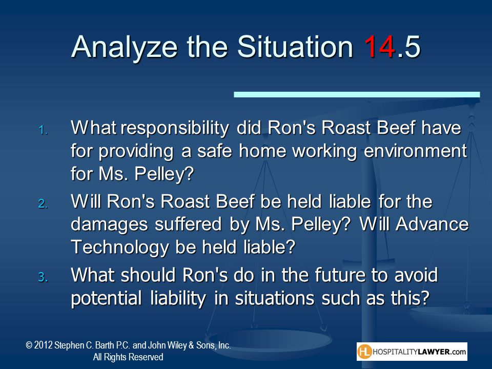 Analyze the Situation 14.5 What responsibility did Ron s Roast Beef have for providing a safe home working environment for Ms. Pelley