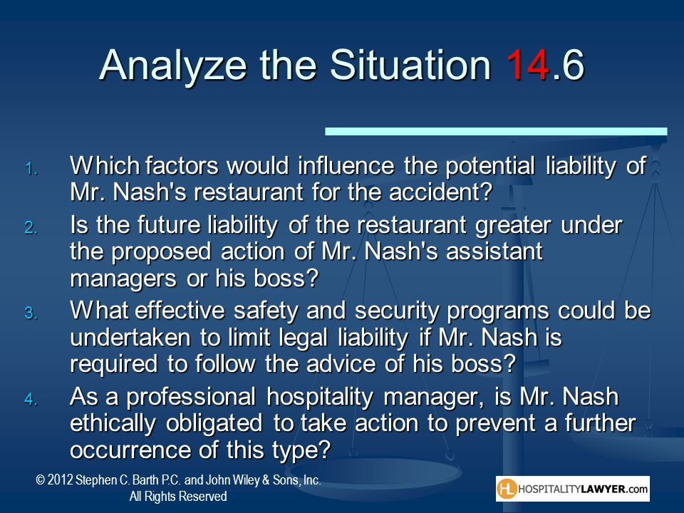 Analyze the Situation 14.6 Which factors would influence the potential liability of Mr. Nash s restaurant for the accident