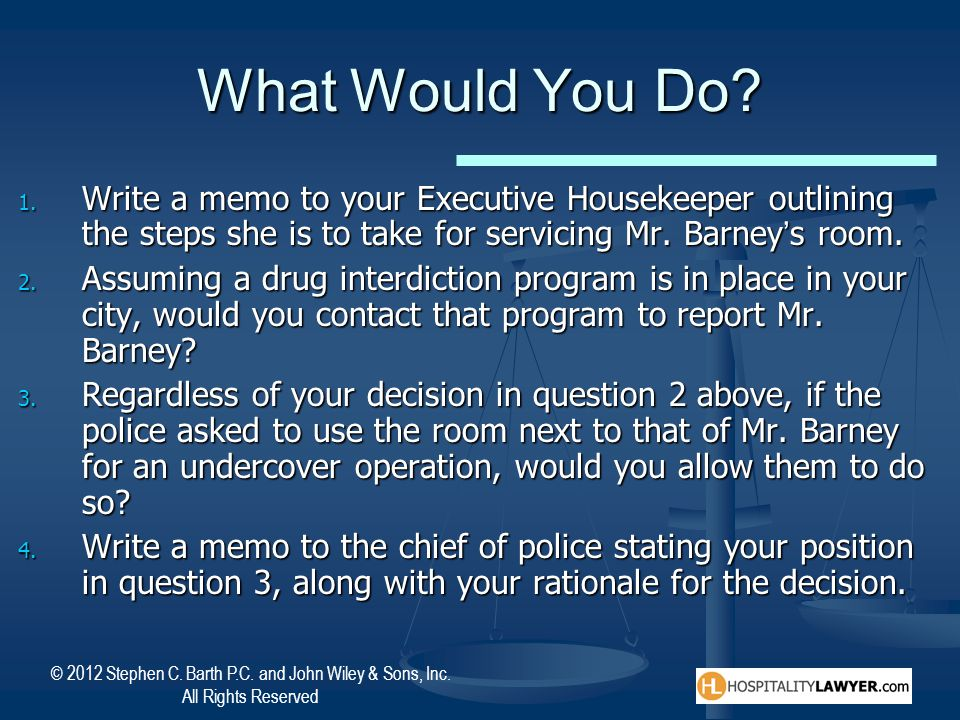 What Would You Do Write a memo to your Executive Housekeeper outlining the steps she is to take for servicing Mr. Barney's room.