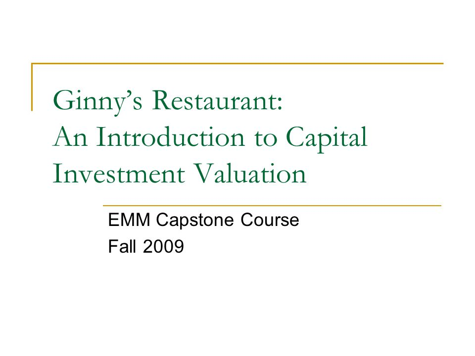 Ginny's Restaurant: An Introduction to Capital Investment Valuation