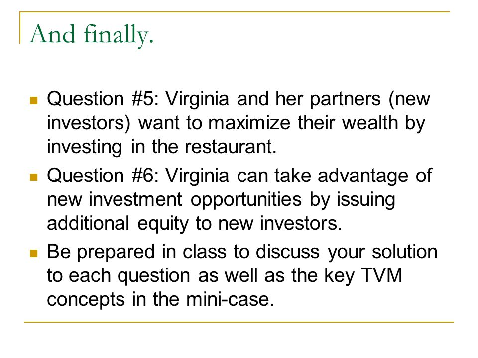 And finally. Question #5: Virginia and her partners (new investors) want to maximize their wealth by investing in the restaurant.