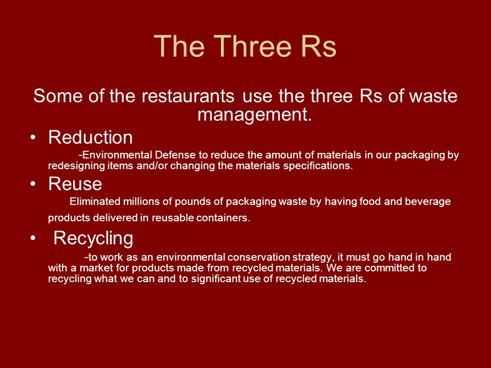 Some of the restaurants use the three Rs of waste management.