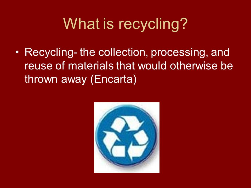 What is recycling.