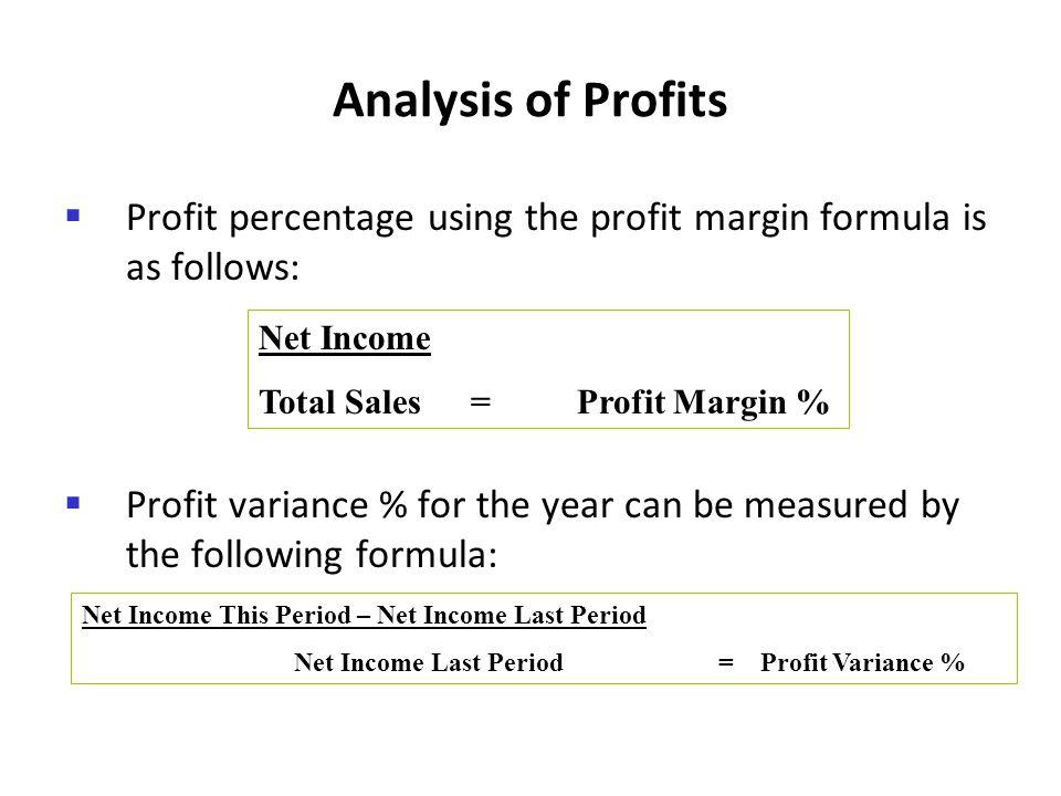 Analysis of Profits Profit percentage using the profit margin formula is as follows: