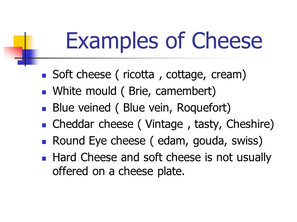 Examples of Cheese Soft cheese ( ricotta , cottage, cream)
