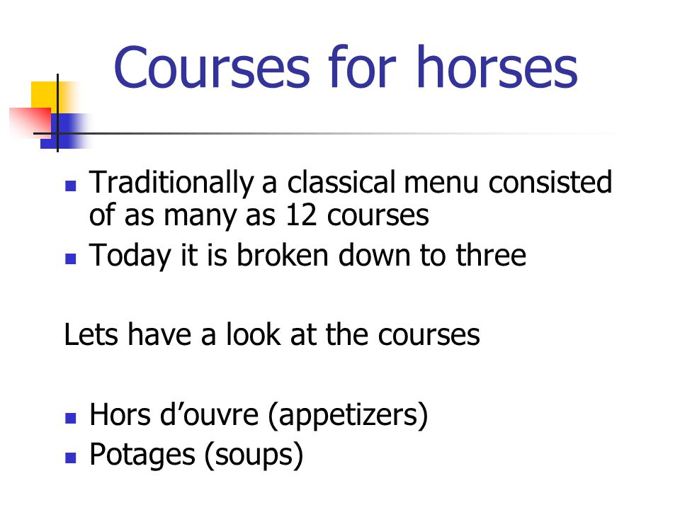 Courses for horses Traditionally a classical menu consisted of as many as 12 courses. Today it is broken down to three.