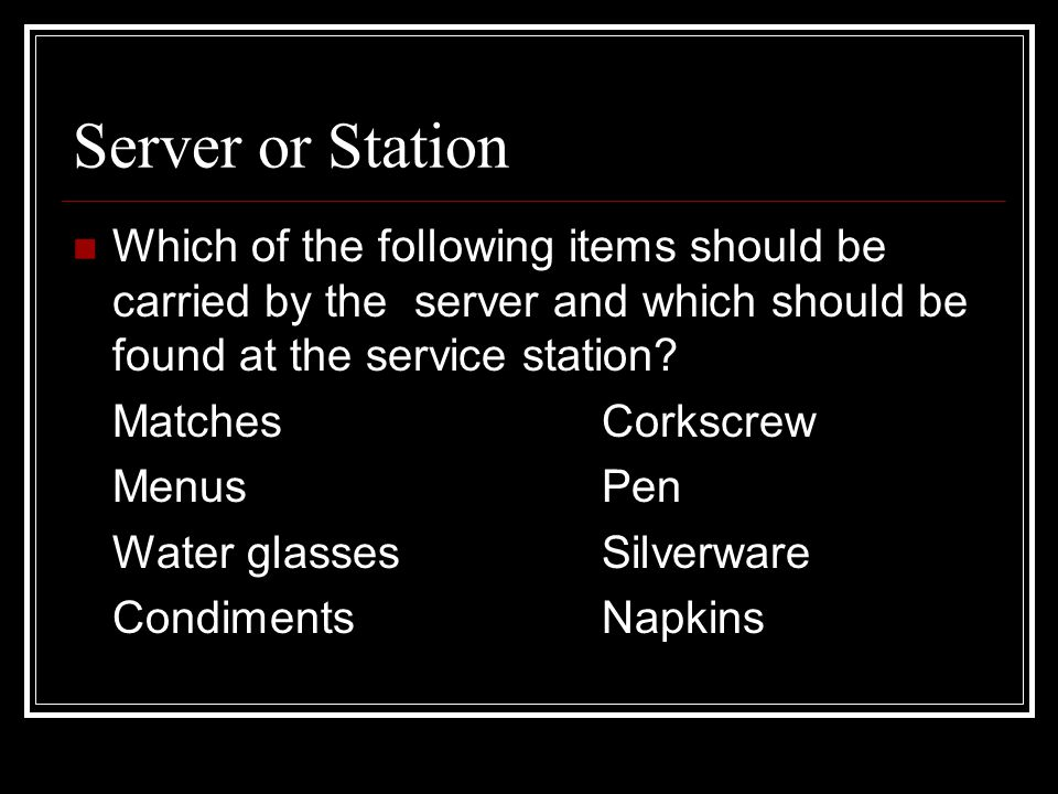 Server or Station Which of the following items should be carried by the server and which should be found at the service station
