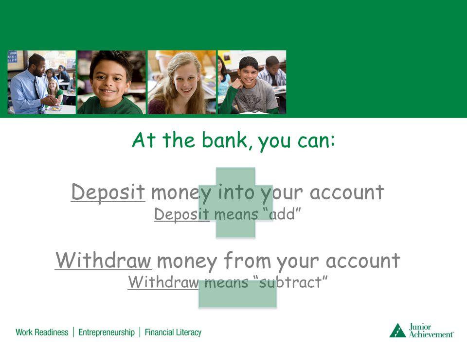 You use a deposit ticket to deposit money: