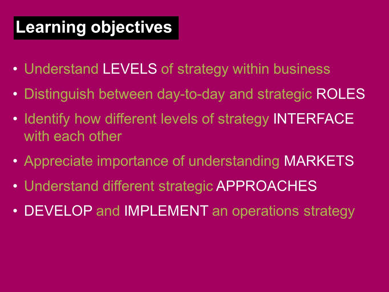 Learning objectives Understand LEVELS of strategy within business
