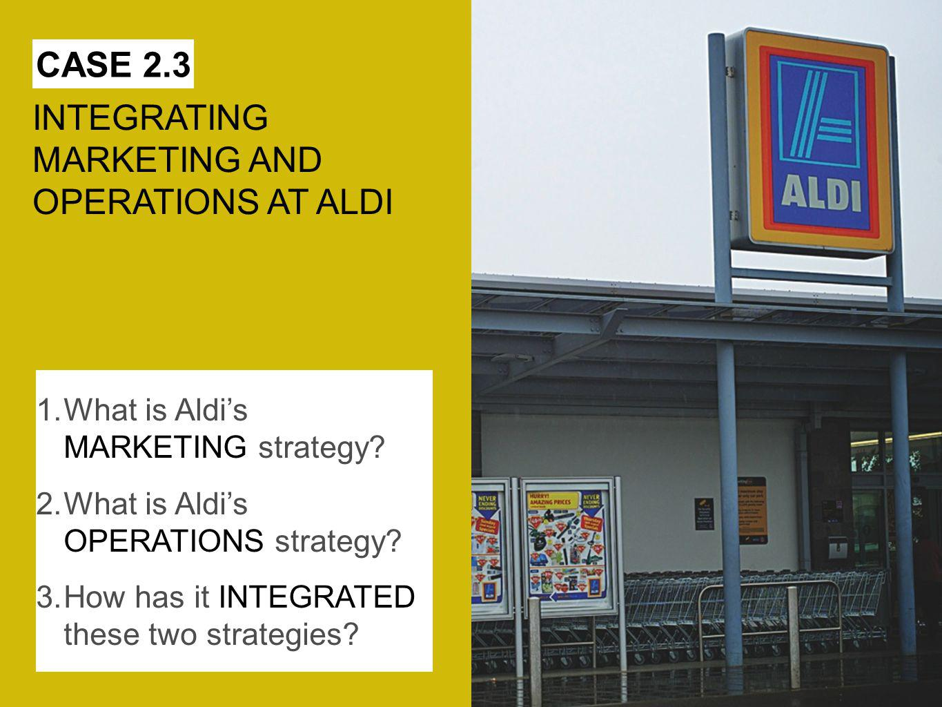INTEGRATING MARKETING AND OPERATIONS AT ALDI