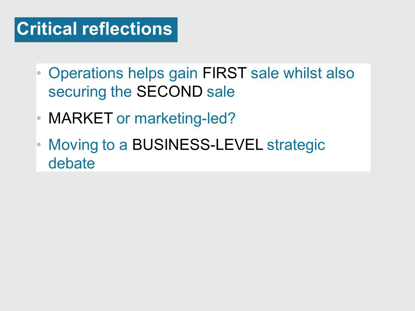 Critical reflections Operations helps gain FIRST sale whilst also securing the SECOND sale. MARKET or marketing-led