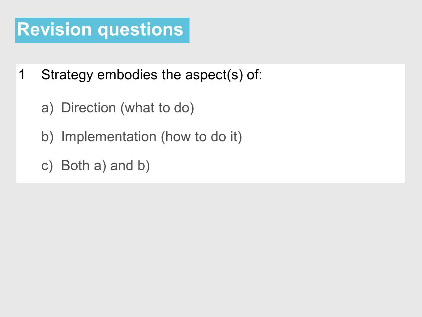 Revision questions 1 Strategy embodies the aspect(s) of: a)