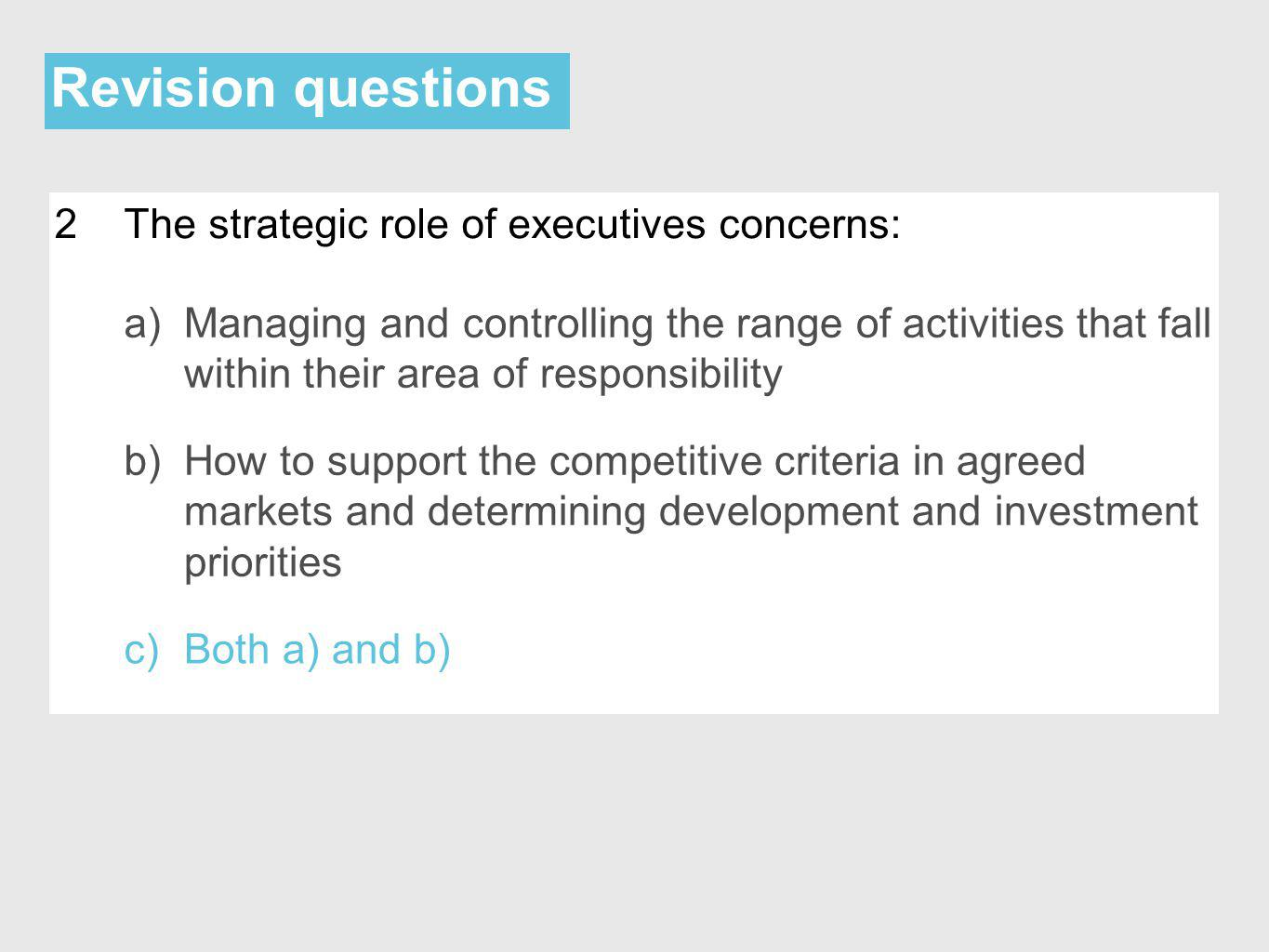 Revision questions 2 The strategic role of executives concerns: a)