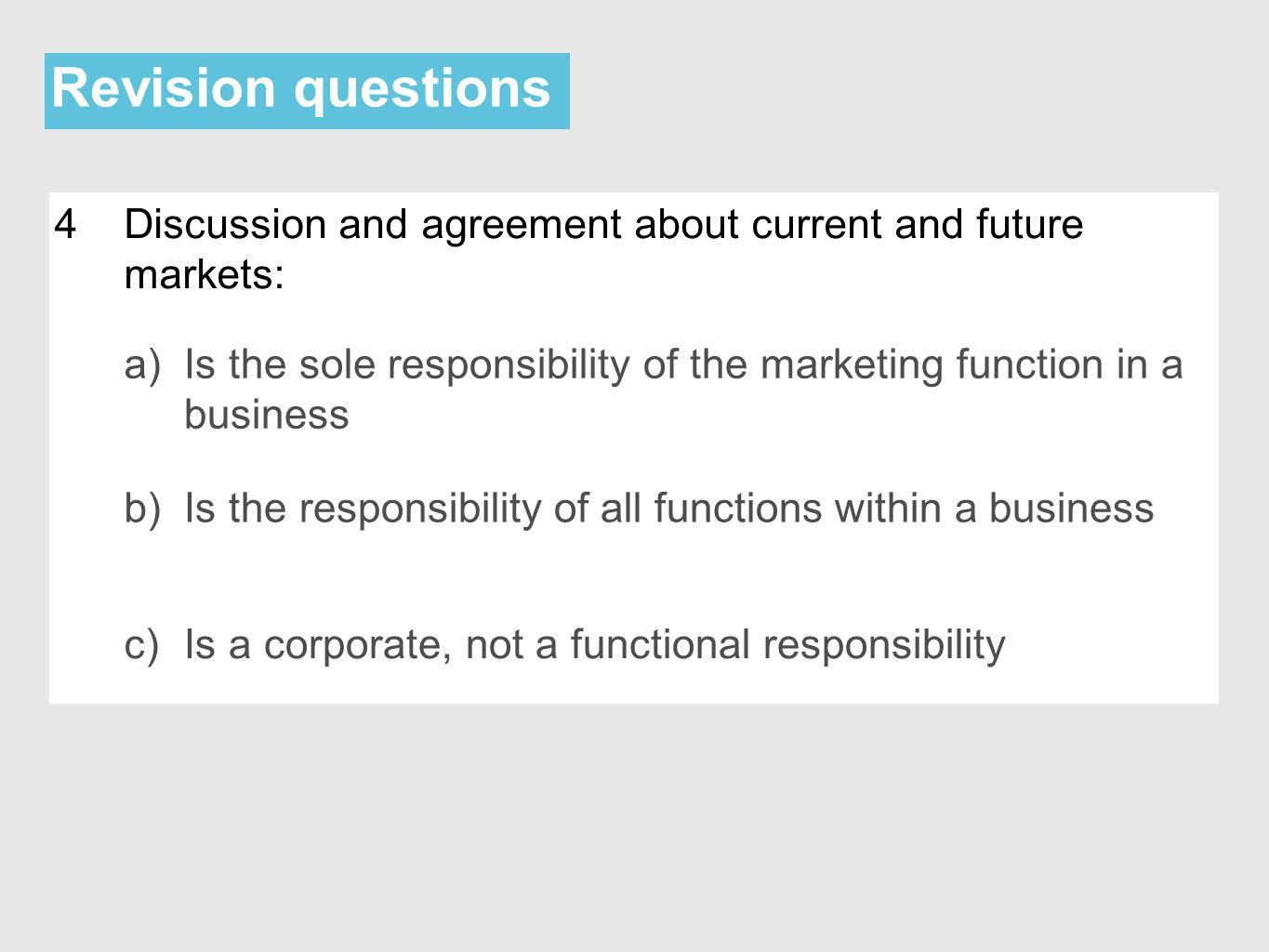 Revision questions 4. Discussion and agreement about current and future markets: a)