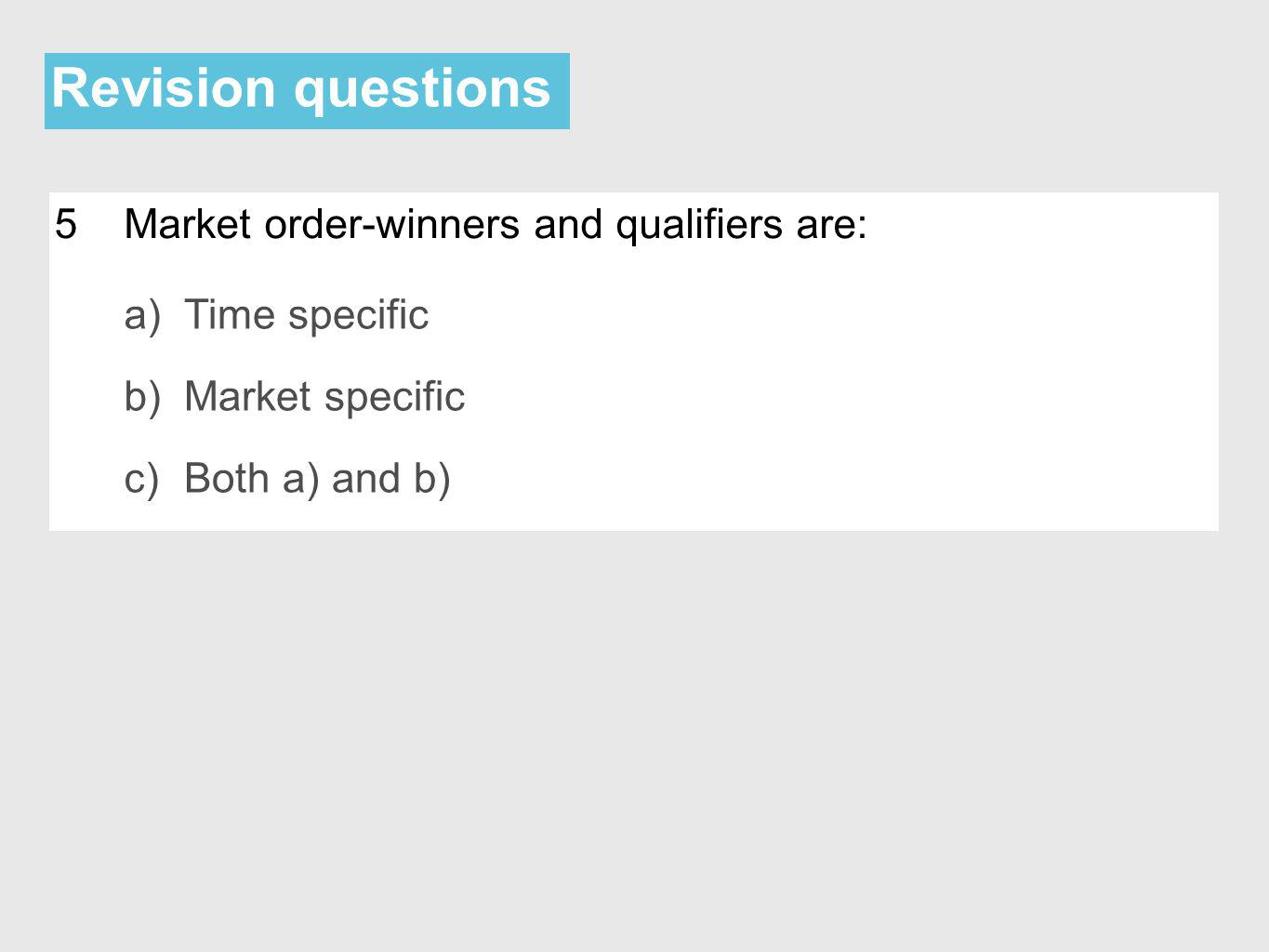 Revision questions 5 Market order-winners and qualifiers are: a)