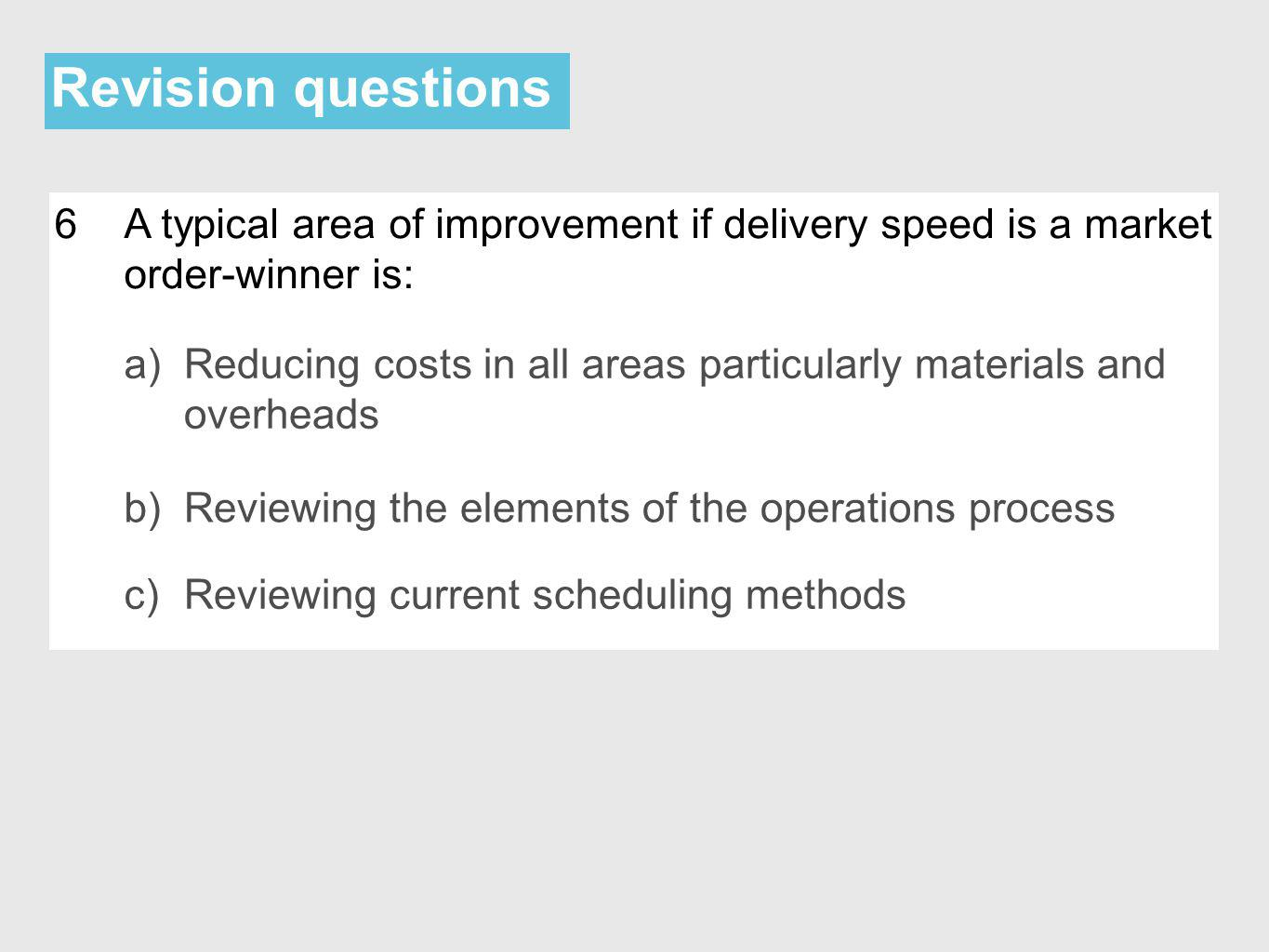 Revision questions 6. A typical area of improvement if delivery speed is a market order-winner is: