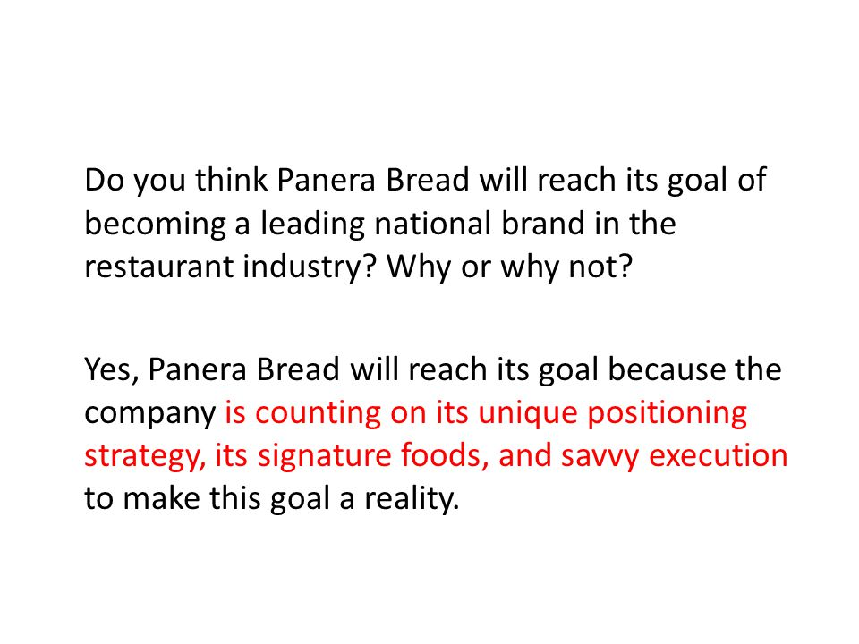 Do you think Panera Bread will reach its goal of becoming a leading national brand in the restaurant industry Why or why not