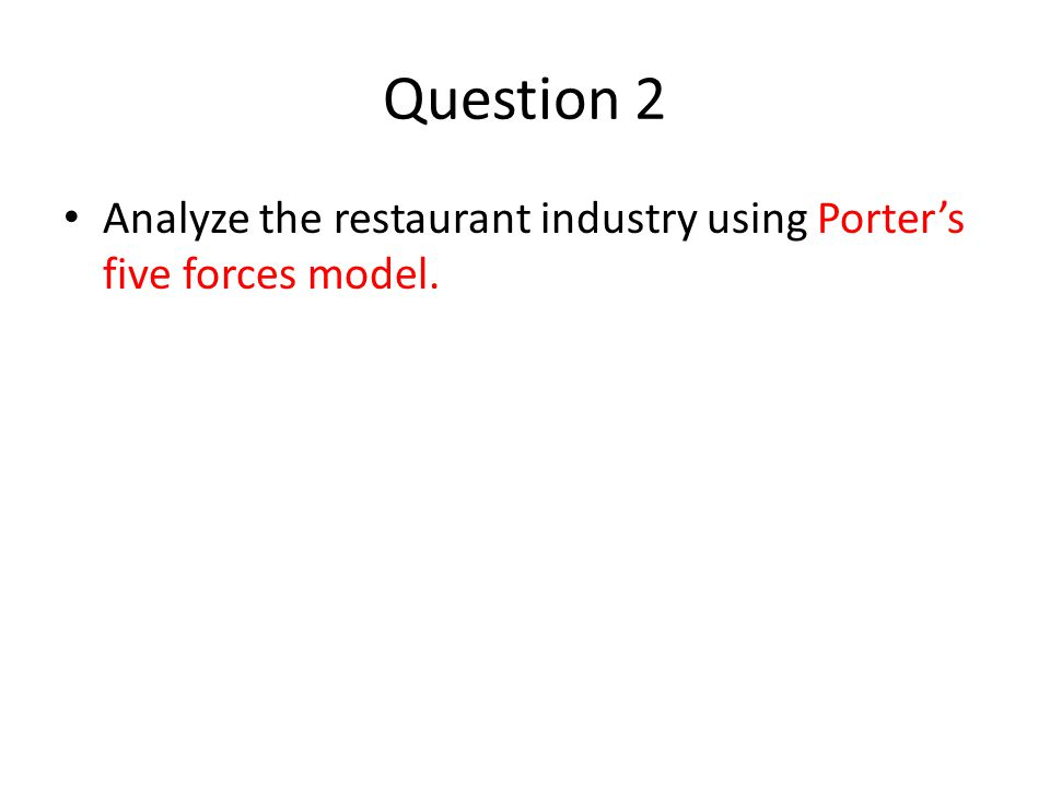 Question 2 Analyze the restaurant industry using Porter's five forces model.