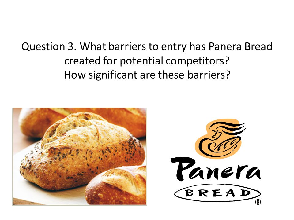 Question 3. What barriers to entry has Panera Bread created for potential competitors.