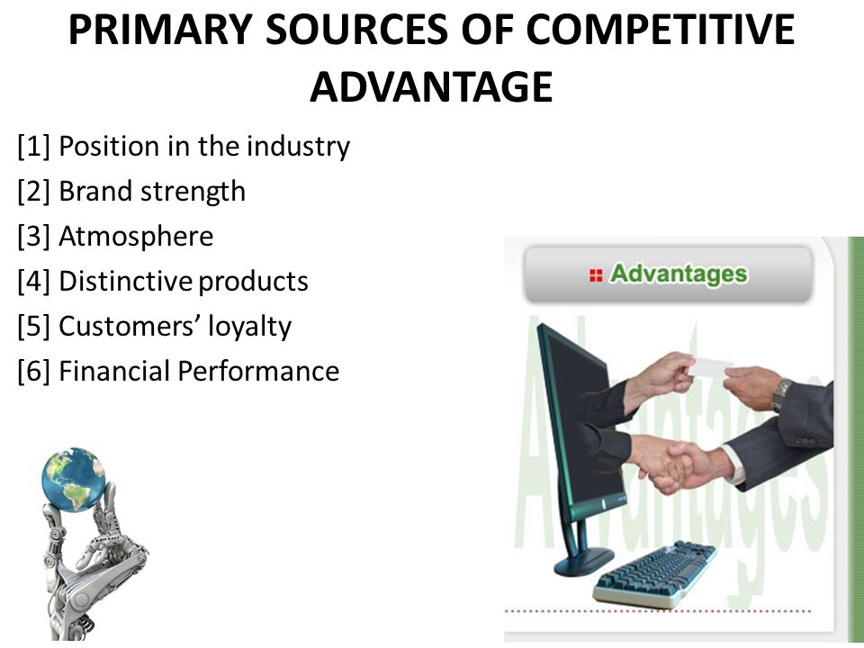 PRIMARY SOURCES OF COMPETITIVE ADVANTAGE