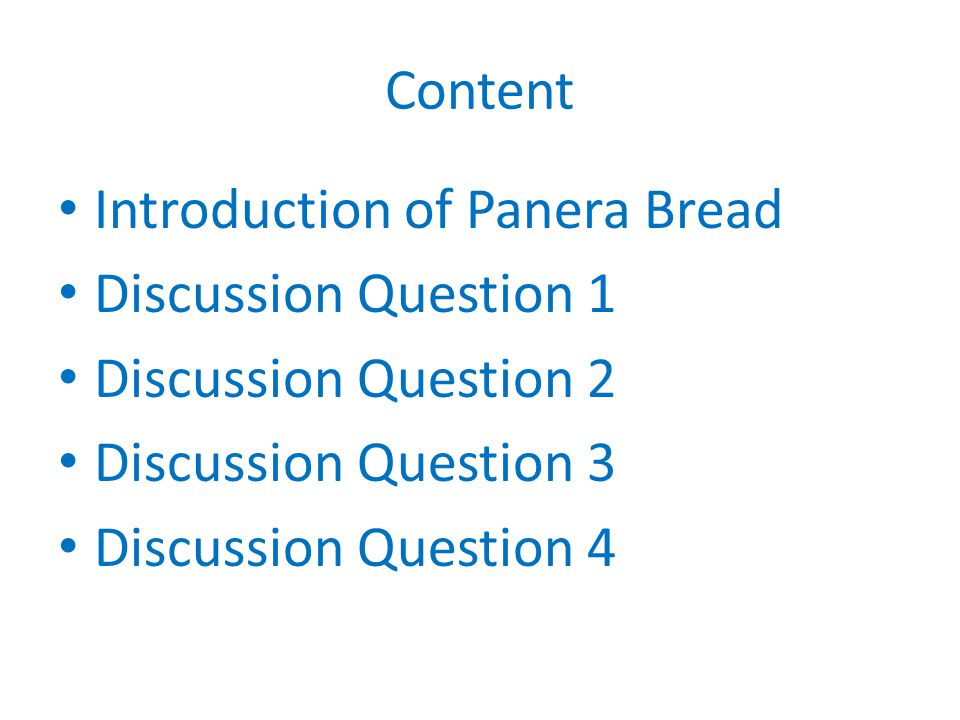 Content Introduction of Panera Bread. Discussion Question 1. Discussion Question 2. Discussion Question 3.