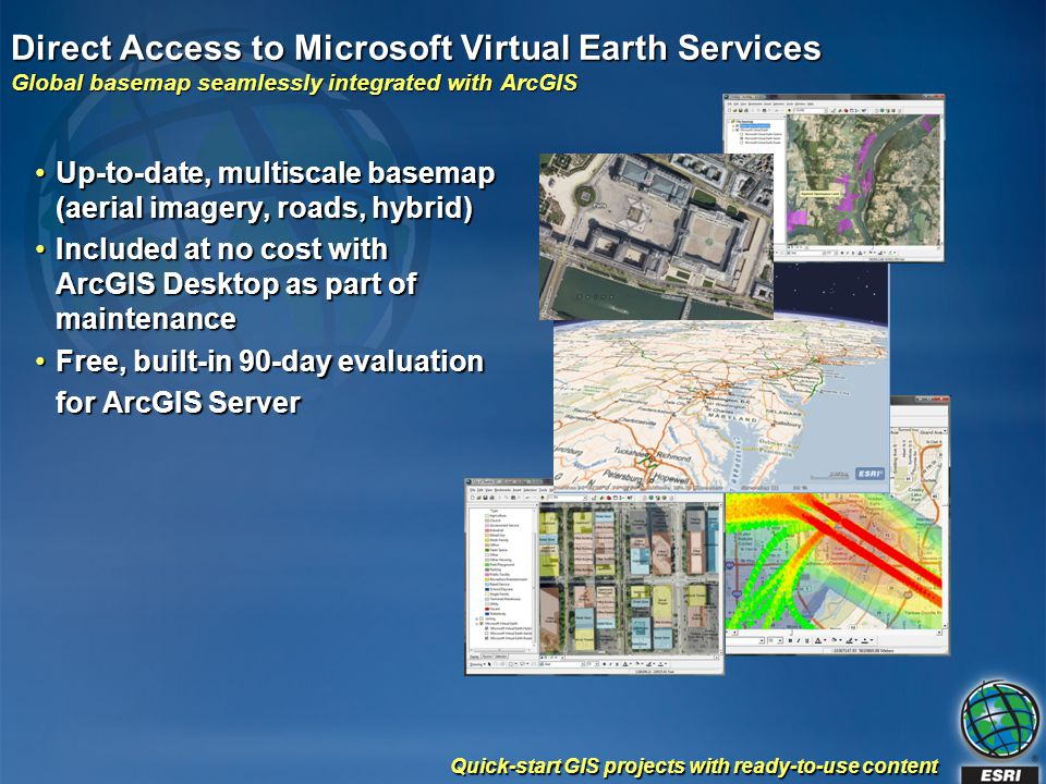 Direct Access to Microsoft Virtual Earth Services Global basemap seamlessly integrated with ArcGIS