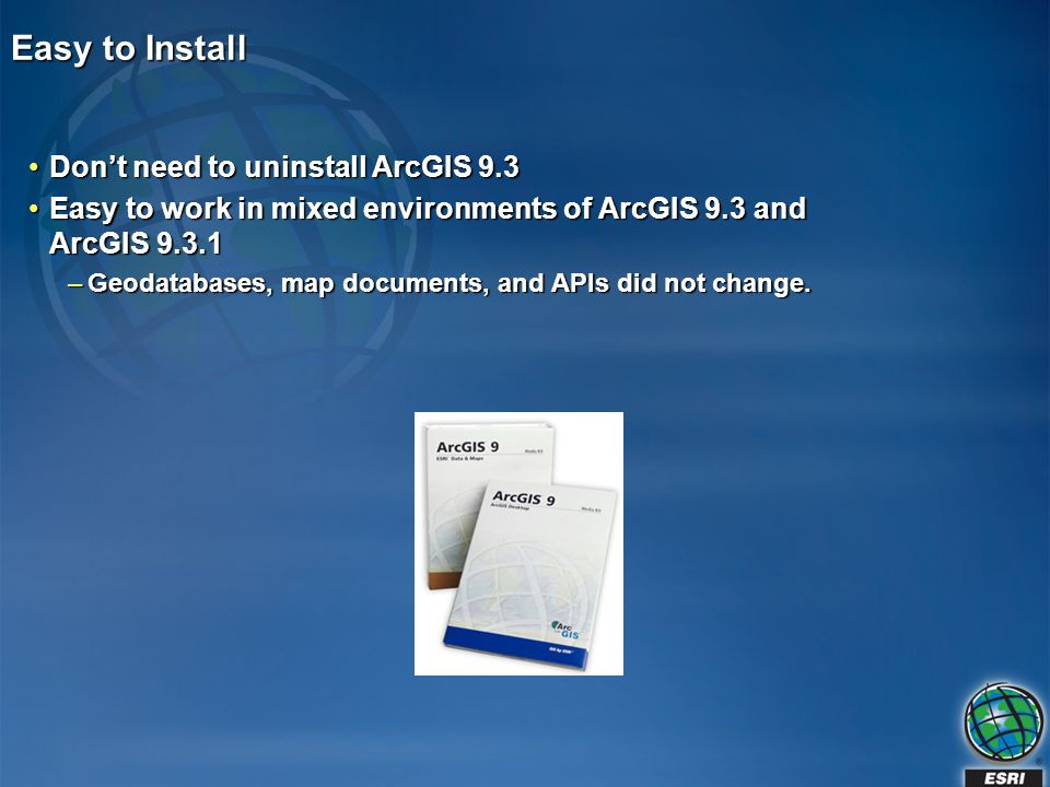 Easy to Install Don't need to uninstall ArcGIS 9.3